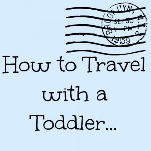 How to Travel with a Toddler – Tag Team