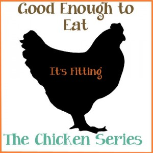 Good Enough to Eat, The Chicken Series – From Whole Chicken to Bare Bones