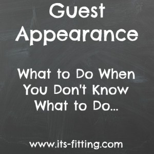 Guest Appearance :: What to Do When You Don't Know What to Do