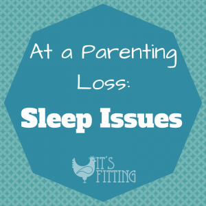 Parenting Loss : No Sleep Tonight