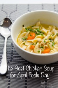 How to Make Chicken Soup for April Fool's Day