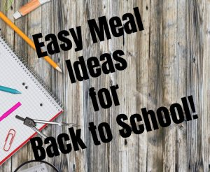 It's Back to School Time! Now What's for Dinner?